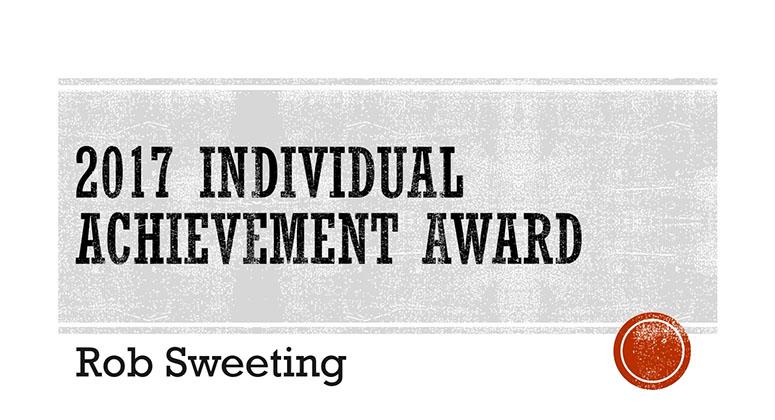 2017 Individual Achievement Award Winner – Rob Sweeting
